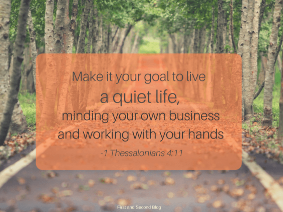 This verse about living a quiet life reminds us what our work is all about.