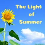 The light of summer is joyful, hopeful, and a taste of eternity