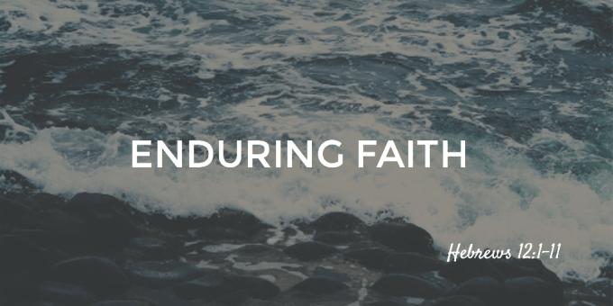 Enduring Faith Hebrews 12:1-11