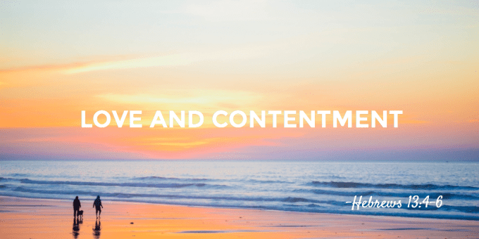 Love and Contentment Hebrews 13:4-6