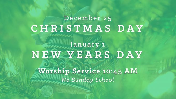 Dec. 25 and Jan. 1 Worship Service only No Sunday School