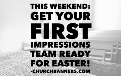 This weekend: Get your first impressions team ready for Easter!