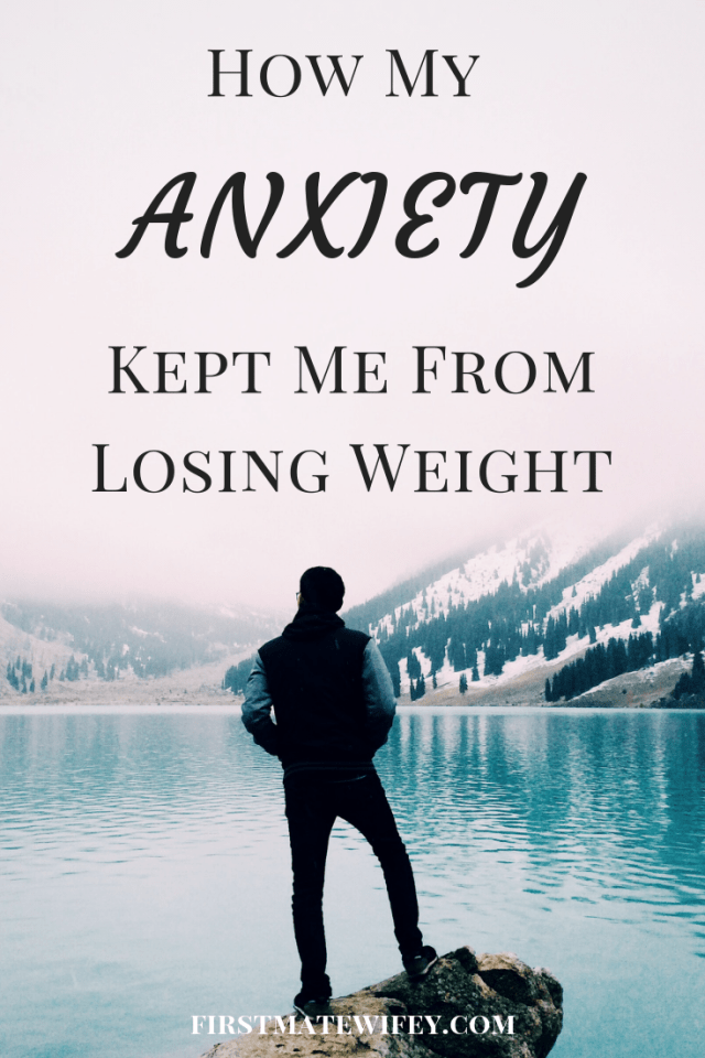 How Anxiety Kept Me From Losing Weight - I struggled for years with my weight, and COULD NOT get it off. I finally realized that my anxiety was holding me back and learned how to push past. #anxiety #depression #mentalhealth #weightloss #healthyliving firstmatewifey.com