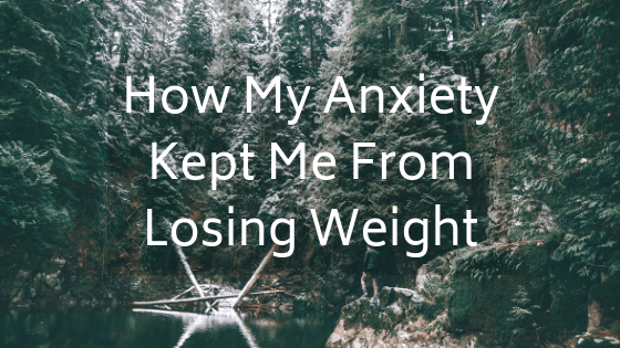 How Anxiety Kept Me From Losing Weight - I struggled for years with my weight, and COULD NOT get it off. I finally realized that my anxiety was holding me back and learned how to push past. firstmatewifey.com