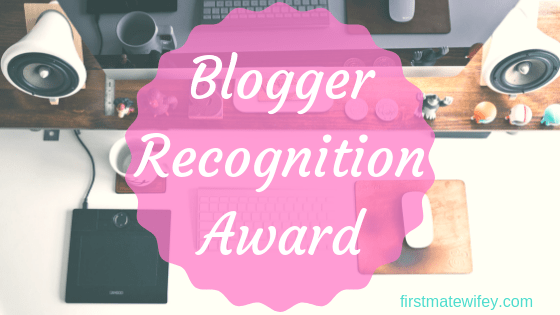 Blogger Recognition Award - I'm so thrilled to be nominated for this award as a new blogger! Read on about my blog and my advice for new bloggers, and check out the bloggers who nominated me AND my nominees! firstmatewifey.com #blogging #award #nomination #community #advice