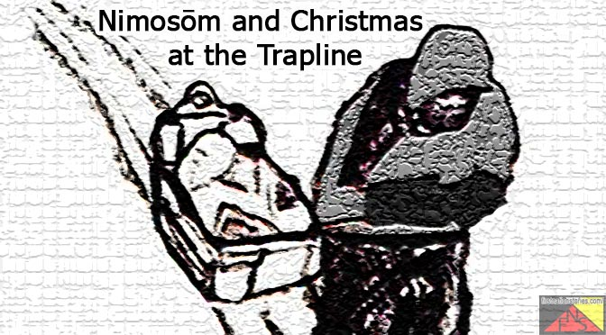Nimosōm and Christmas at the Trapline