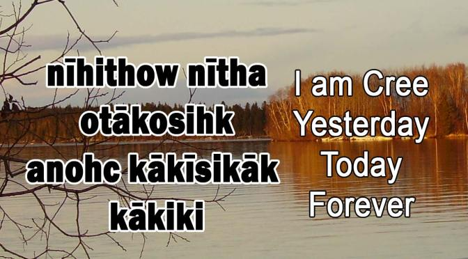 nīhithow nītha – I am Cree