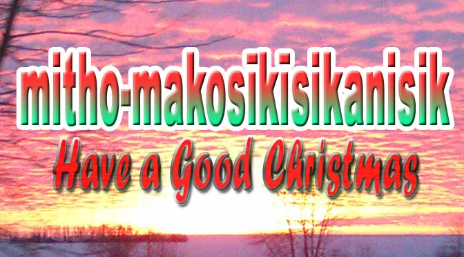 mitho-makosīkīsikanisik – Have a Good Christmas