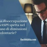 La disoccupazione NASPI spetta nel caso di dimissioni volontarie?