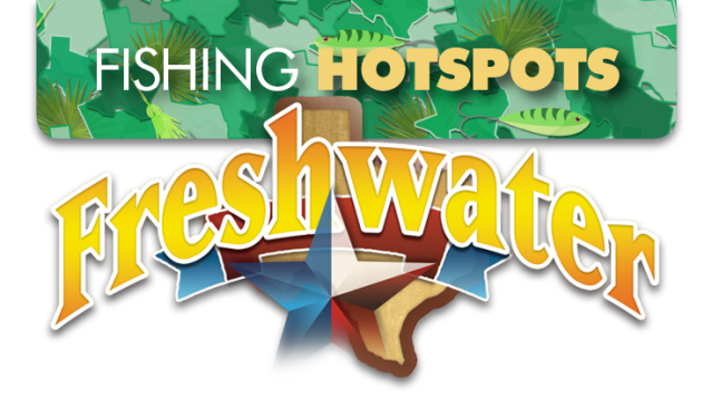 Hotspots Freshwater March 2019 Texas Fish Game Magazine