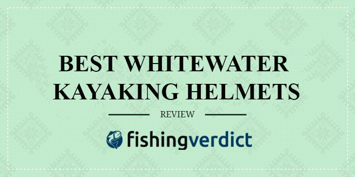 Best Whitewater Kayaking Helmets Guide and Reviews