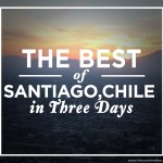 The Best of Santiago, Chile in 3 Days