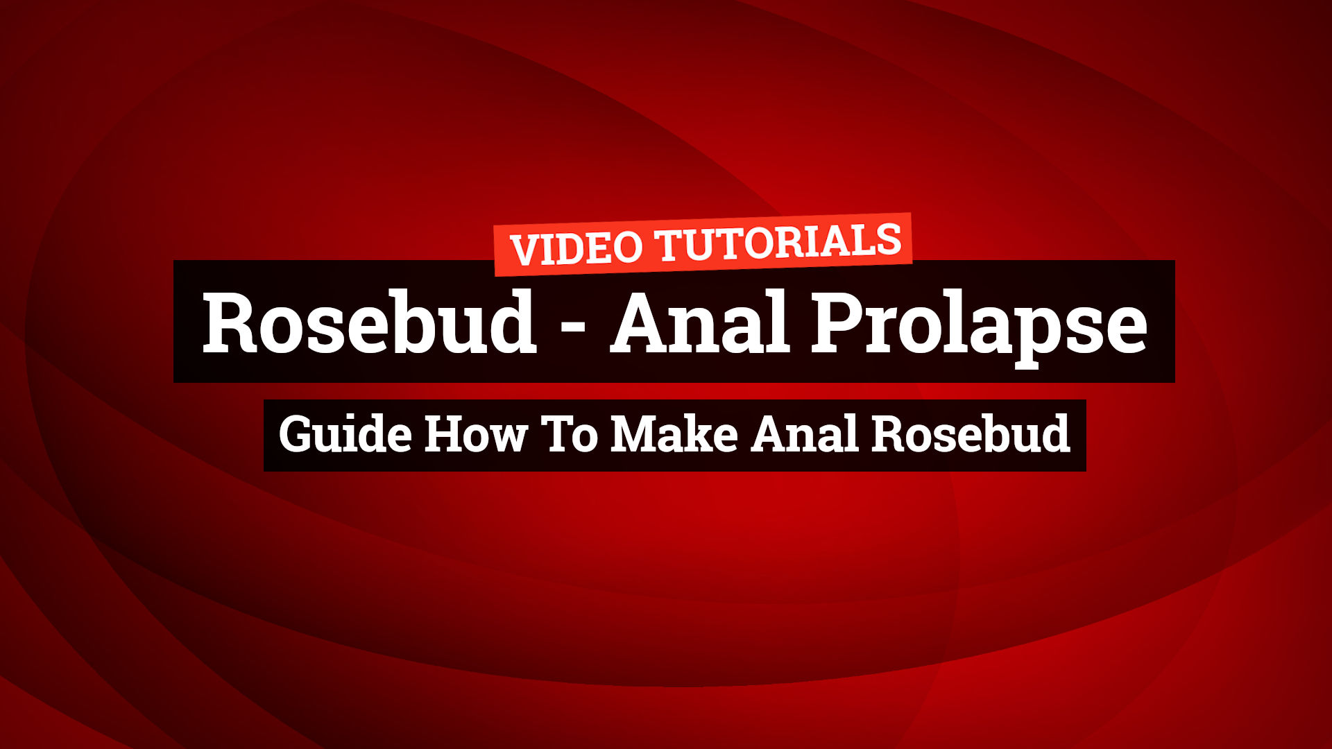 Rosebud – Guide How to make Anal Prolapse