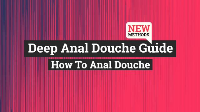 Deep Anal Douche guide