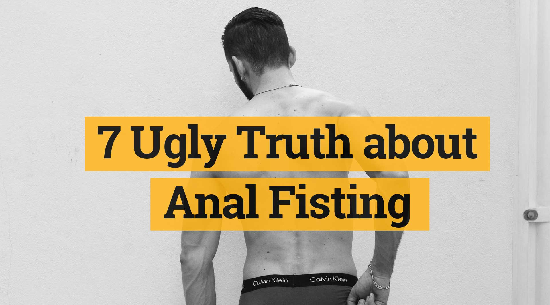 7 Ugly Truth about Anal Fisting – or are they?