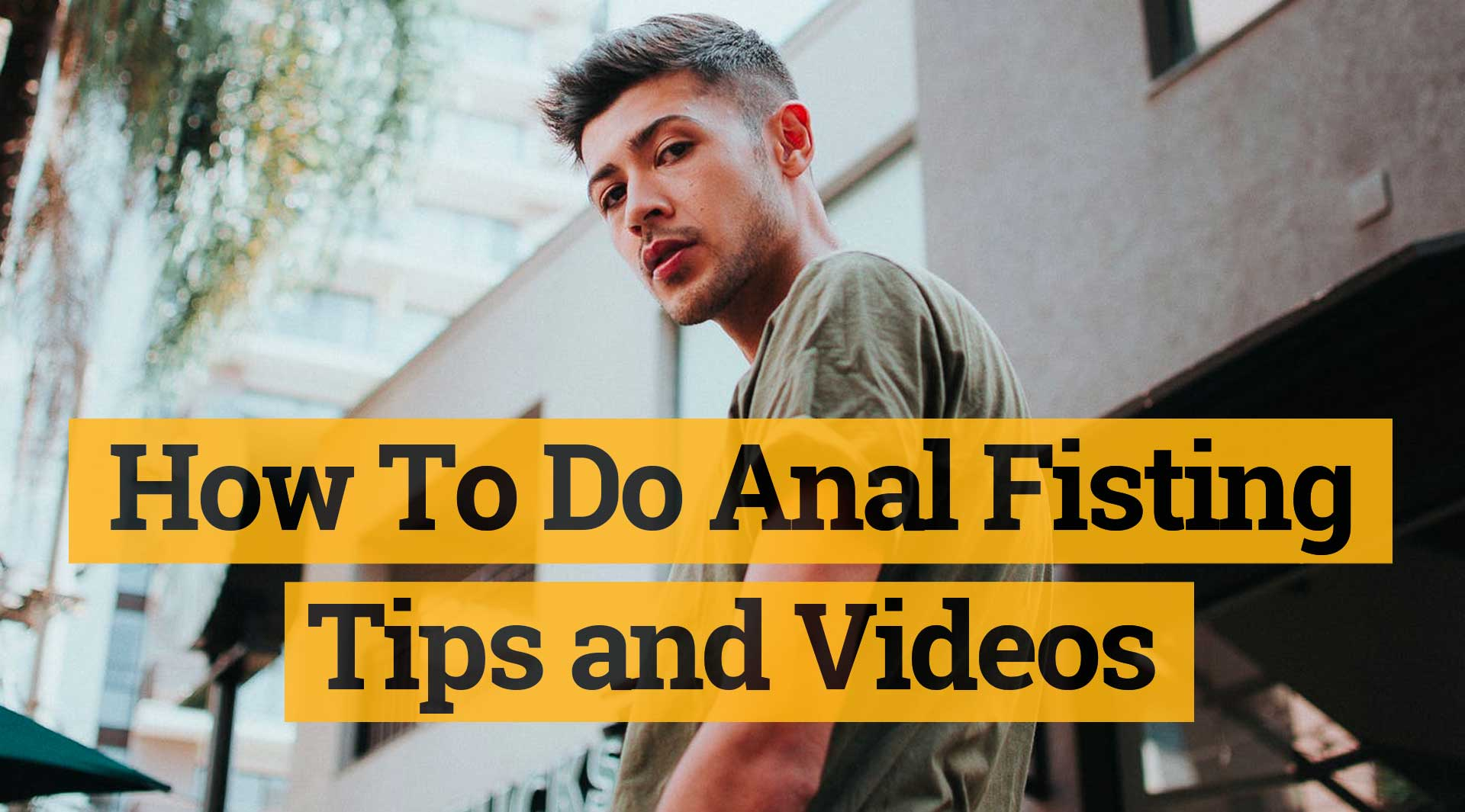 How to do anal fisting