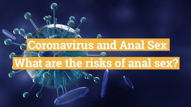 Coronavirus and anal sex. What are the risk get coronavirus with sex