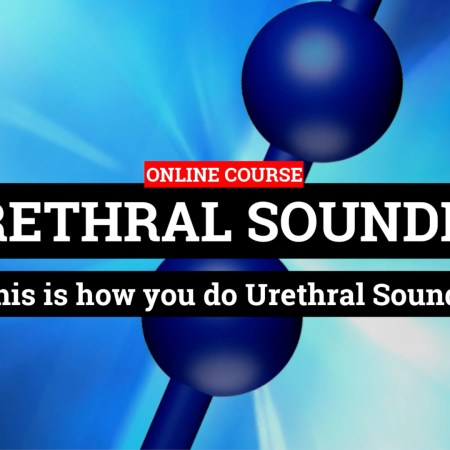 MASTER CLASS – The Urethral Sounding Guide