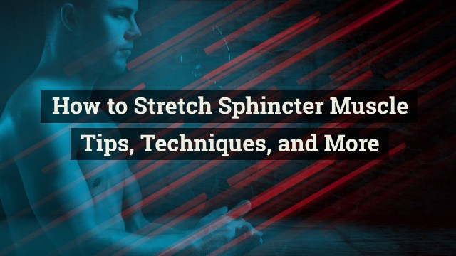 How to stretch sphincter muscle