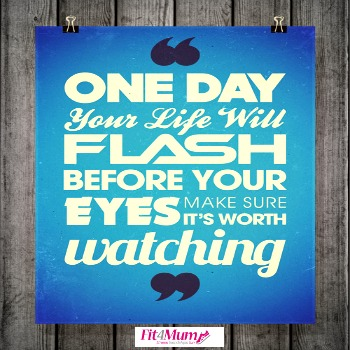 motivational-quotes-one-day-your-life-will-flash-before-your-eyes