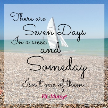 motivational-quotes-there-are-seven-days-in-a-week-&-someday-isn't-one-of-them