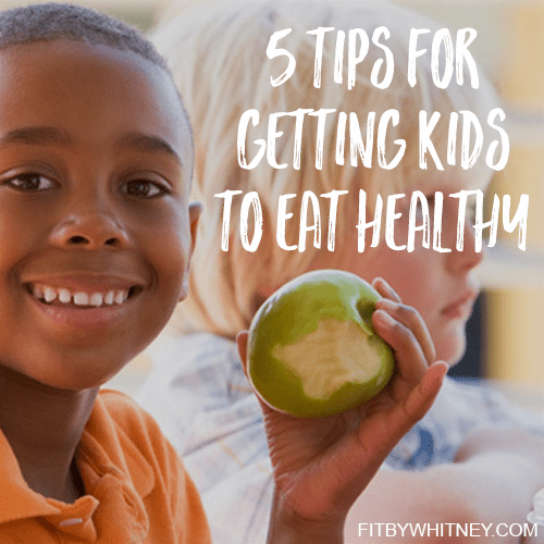 5 Tips for Getting Kids to Eat Healthy.png