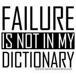 Failure is not in my dictionary