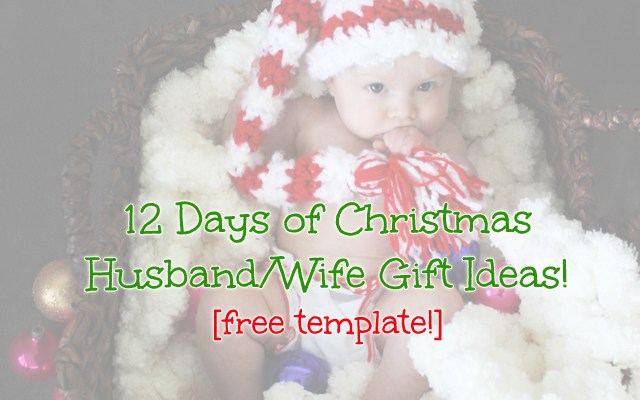 12 Days of Christmas Gifts for Your Husband or Wife [FREE Template!]
