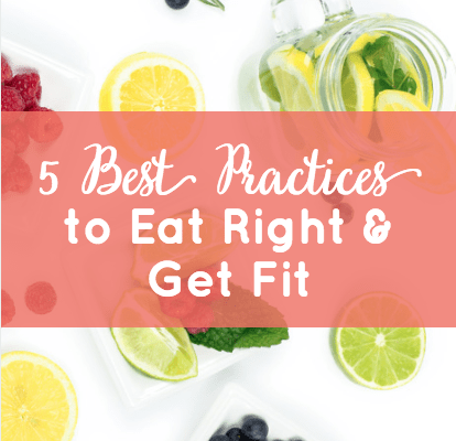 The 5 Best Practices to Eat Right and Get Fit