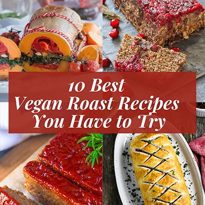 Best vegan roast recipes round up