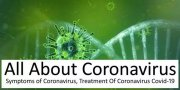 All About Coronavirus, Symptoms And Treatment