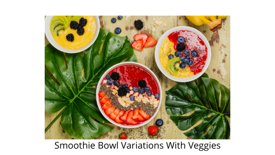Smoothie Bowl Variations With Veggies