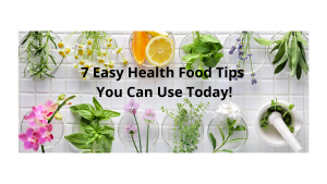 7 Easy Health Food Tips You Can Use Today!