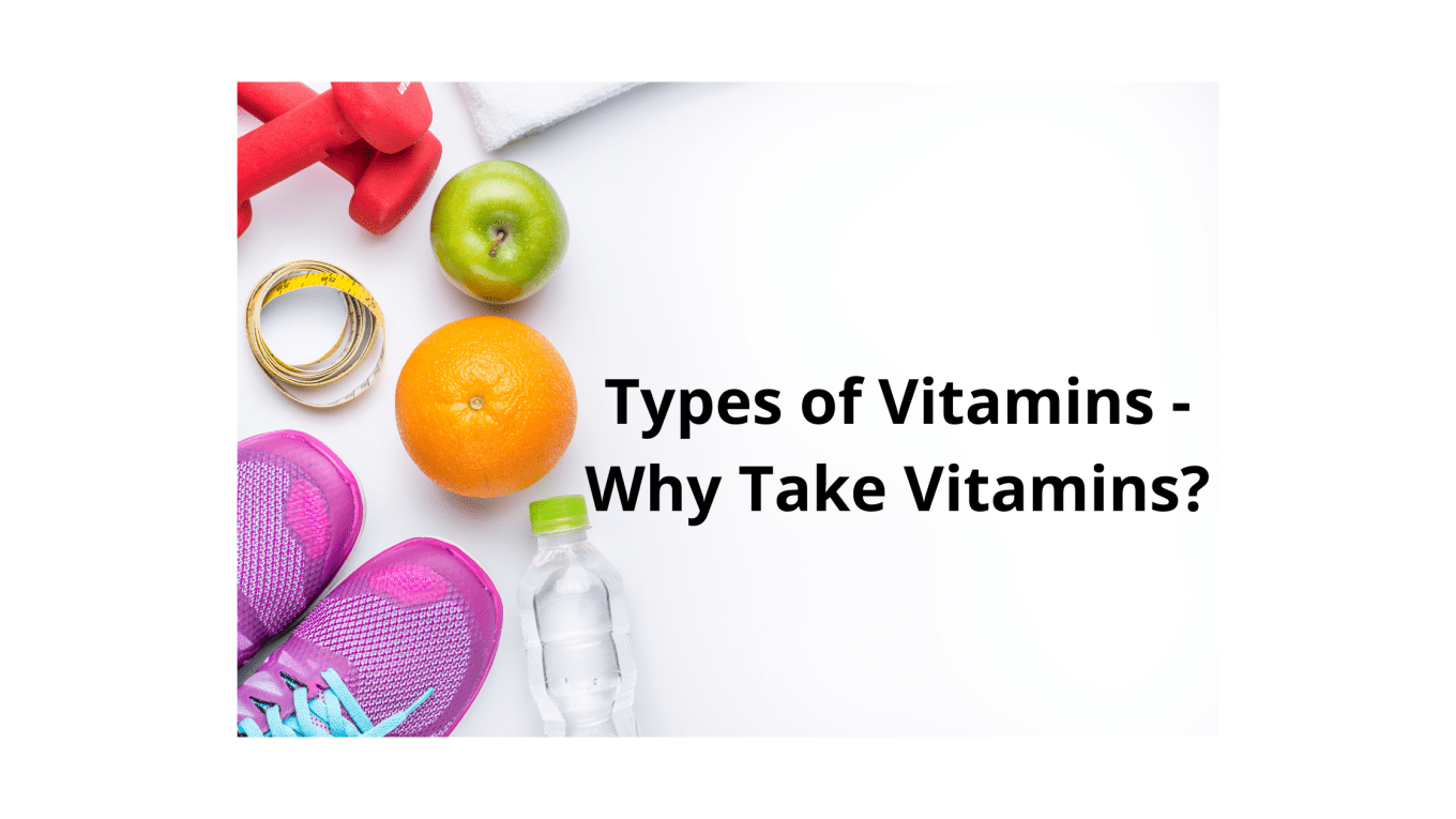 Types of Vitamins - Why Take Vitamins?