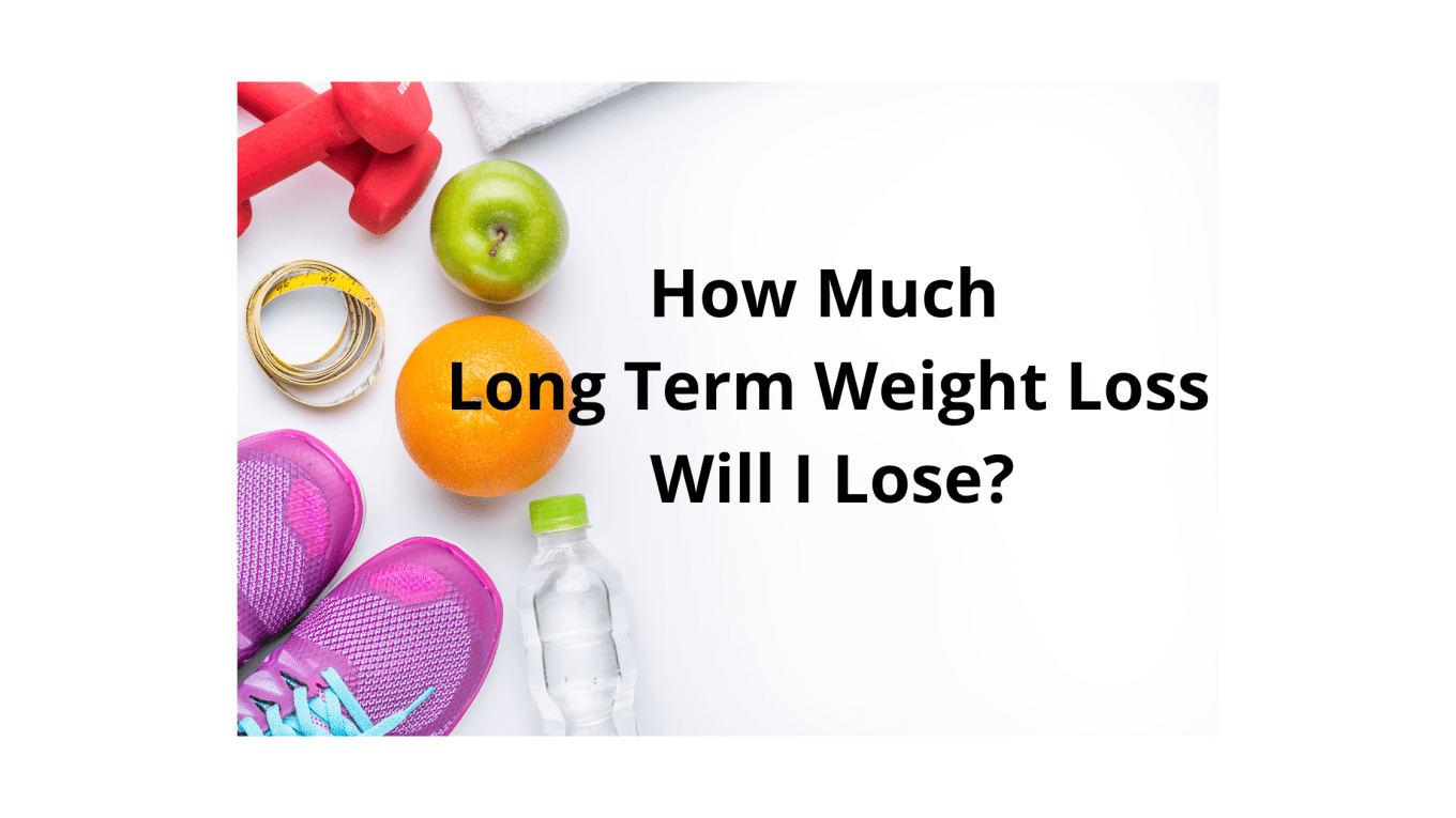 How Much Long Term Weight Loss Will I Lose?