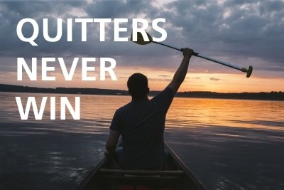 quitters never win