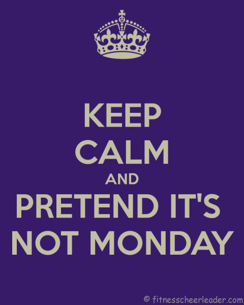 keep-calm-and-pretend-it-s-not-monday-48