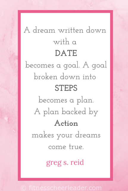 Make your dreams come true: set a date, break it down into steps, and take action. via fitnesscheerleader.com #motivation #quotes #inspiration