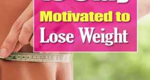 Ways to Stay Motivated to Lose Weight