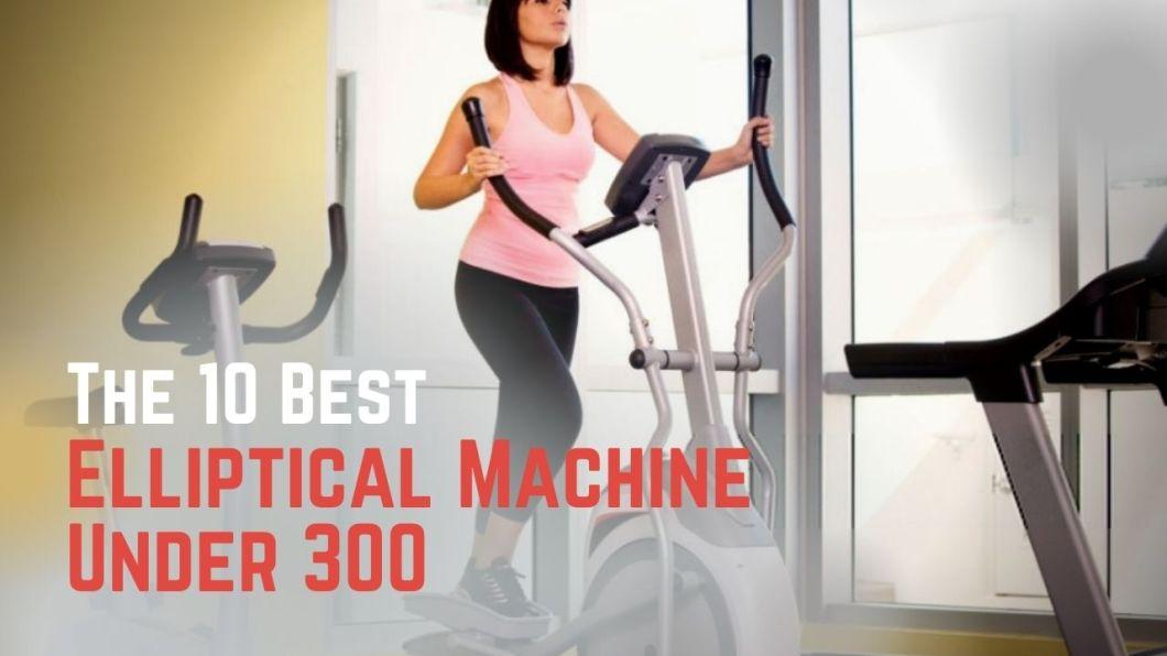 Best Elliptical Machine Under 300