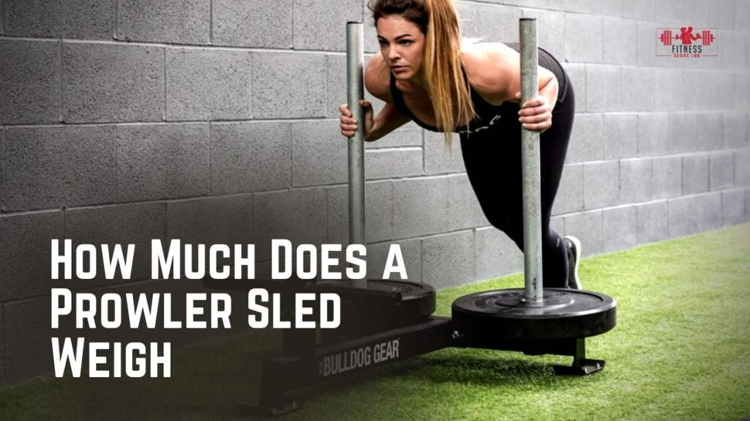 How Much Does a Prowler Sled Weigh