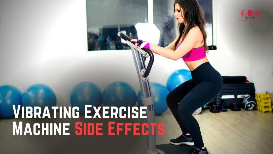 Vibrating Exercise Machine Side Effects