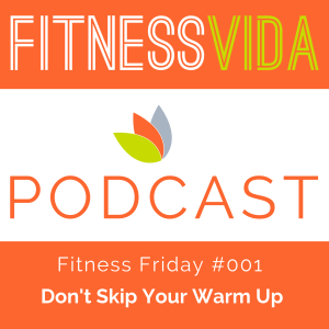 FVP Fitness Friday 001 Dont Skip Your Warm UP