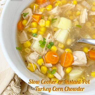 Whether it's Thanksgiving or not, toss your leftover turkey in the slow cooker or Instant Pot for this easy turkey corn chowder recipe cover