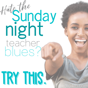 Hate the Sunday night teacher blues? Try this.