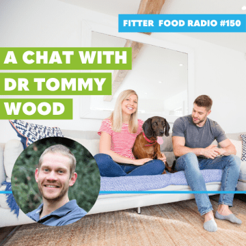 Fitter Food Radio 150 Dr Tommy Wood