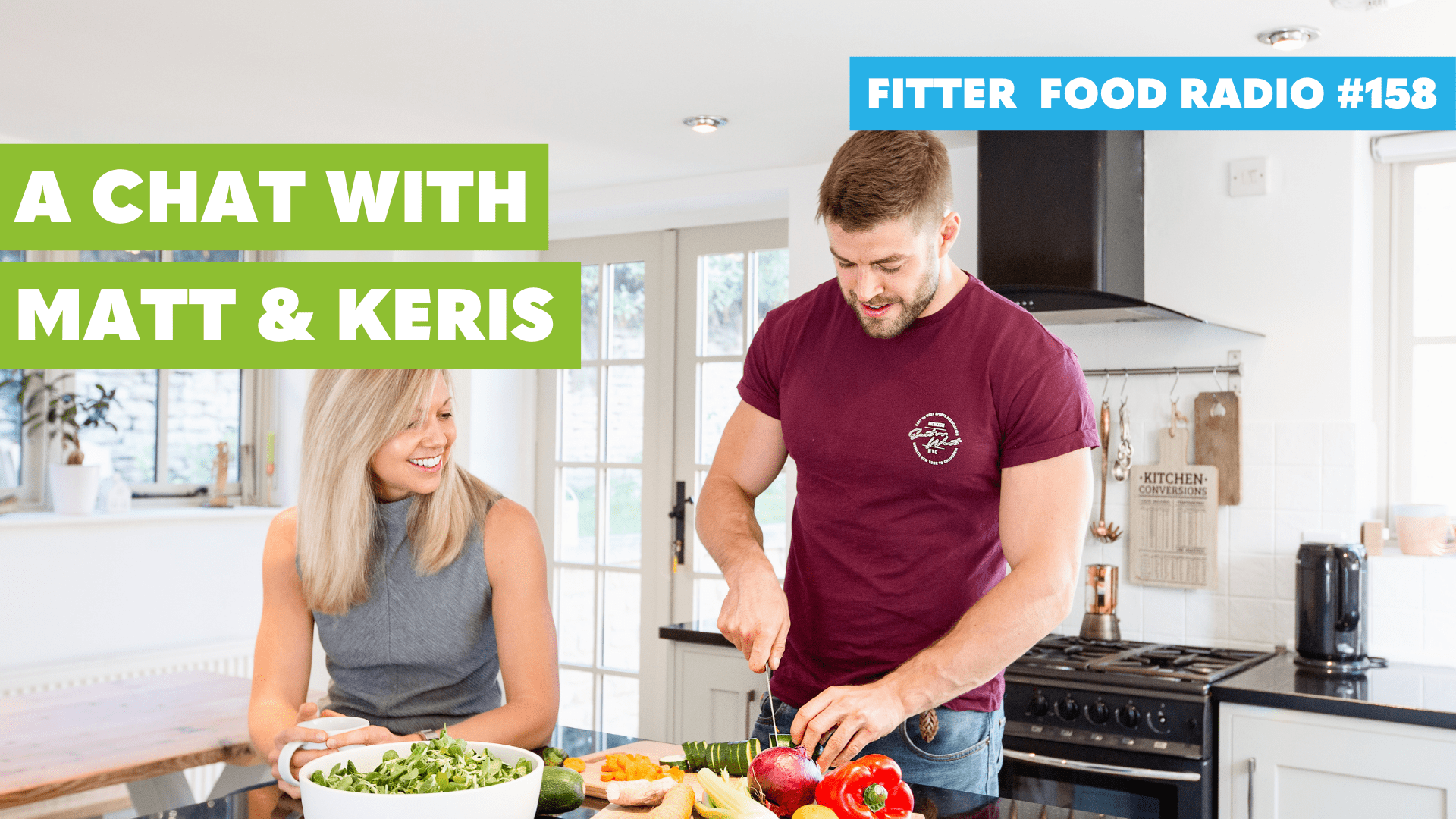 Fitter Food Podcast 158 a Chat with Matt and Keris