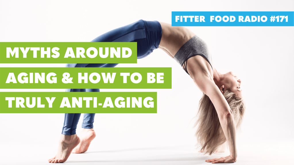 Fitter Food Radio How to be truly anti aging
