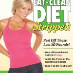 The Eat Clean Diet Stripped – Lose Those Last 10 Pounds!!