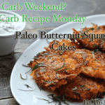 High Carb Weekend – Low Carb Recipe Monday – Paleo Butternut Squash Cakes